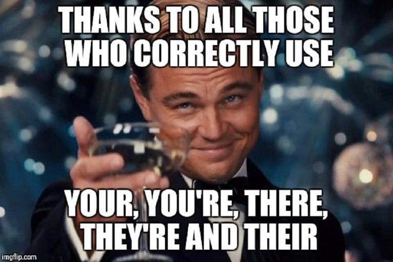 Thanks to those who correctly use your, you're, they're, and there