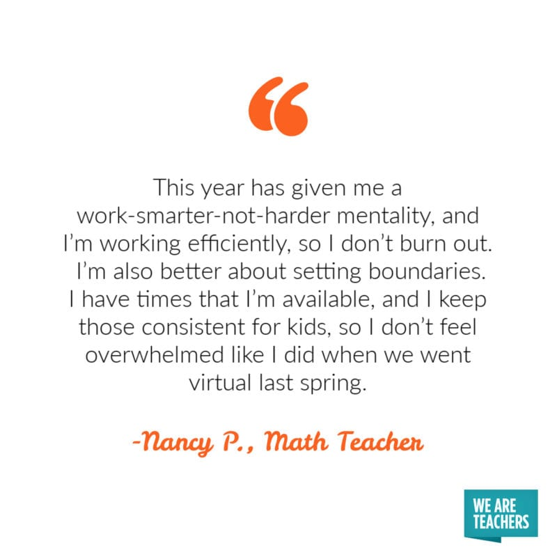 This year has given me a work-smarter-not-harder mentality, and I'm working efficiently, so I don't burn out.