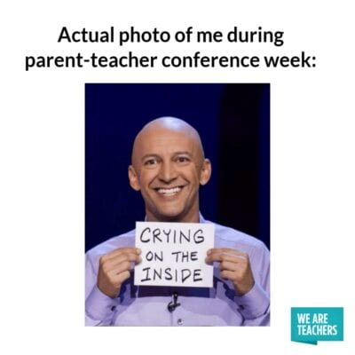 Actual photo of me during parent teacher conference week, crying on the inside