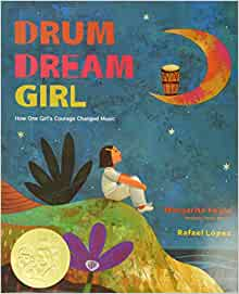 Book cover for Drum Dream Girl: How One Girl's Courage Changed Music as an example of children's books about music as an example of children's books about music as an example of children's books about music