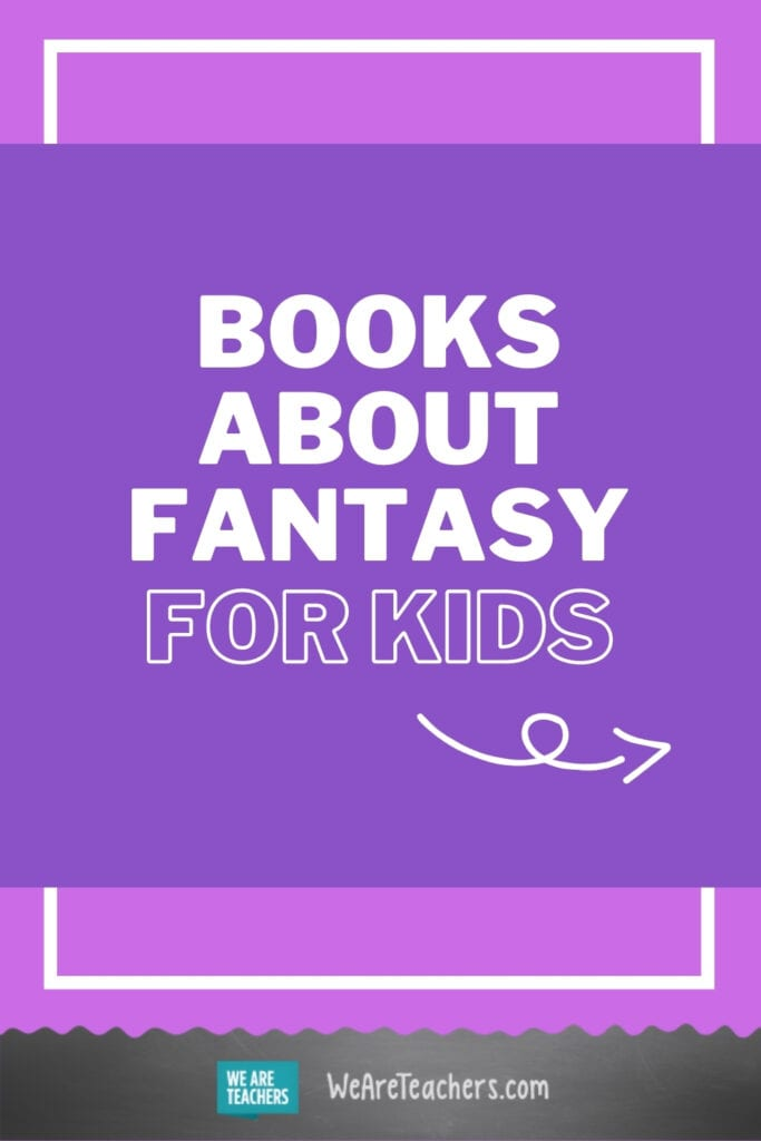 20 Fantasy Books Kids Won't Be Able to Put Down