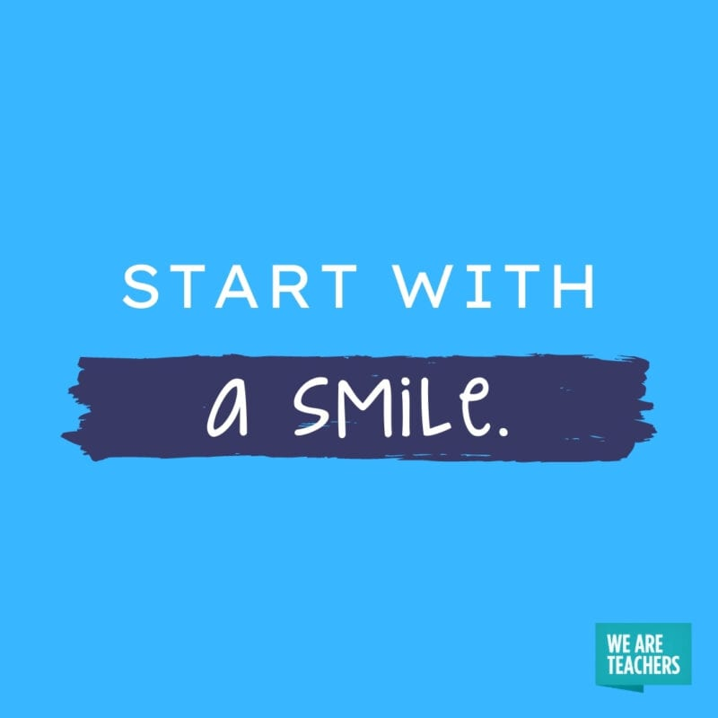 Start with a smile.
