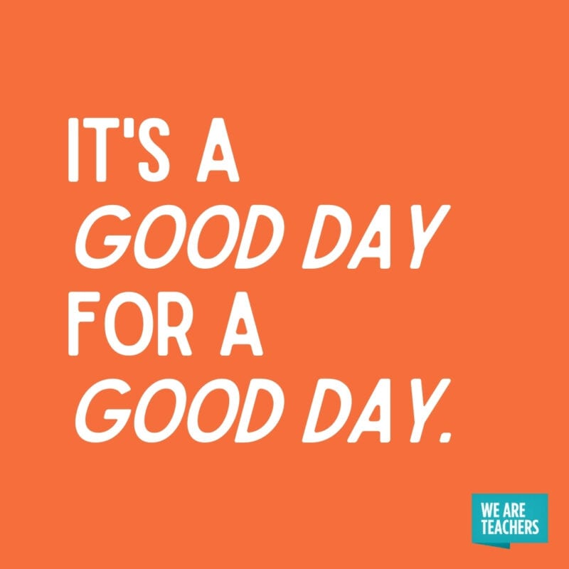 It's a good day for a good day.