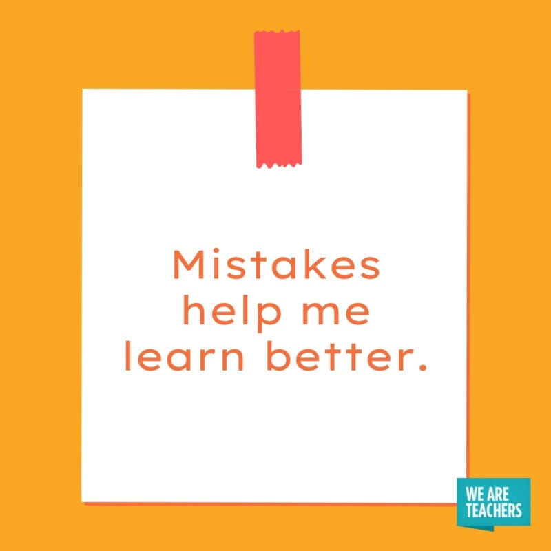 Mistakes help me learn better.