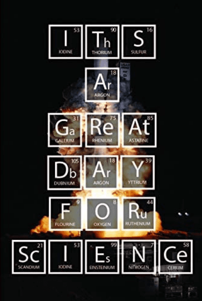 """Elements and their symbols from the periodic table arranged to spell out the phrase """"It's a Great Day For Science"""" with an image a rocket launch in the background."""