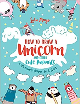 Book cover for How to Draw a Unicorn and Other Cute Animals as an example of drawing books fo rkids