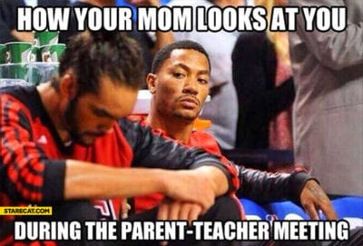 How your mom looks at you during the parents teacher conference meme