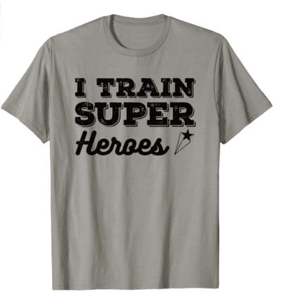 I train superheroes t-shirt - teacher t-shirts on Amazon