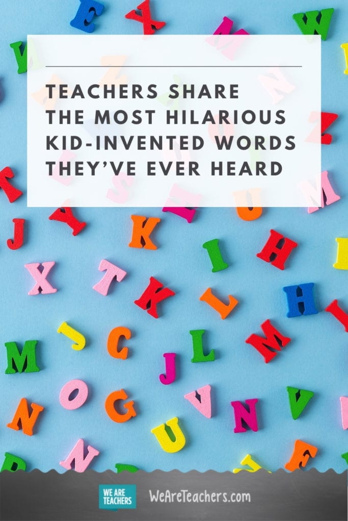 Teachers Share the Most Hilarious Kid-Invented Words They've Ever Heard