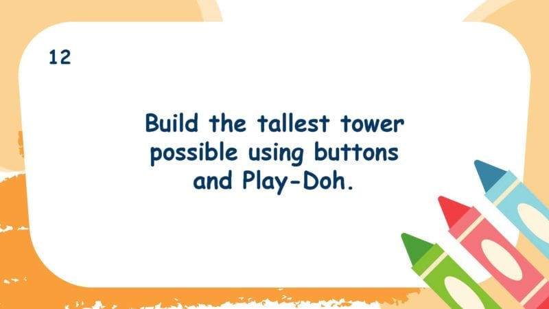 Build the tallest tower possible using buttons and Play-Doh.