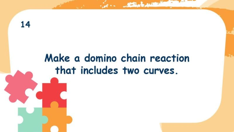 Make a domino chain reaction that includes two curves.