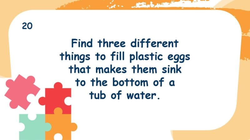 Find three different things to fill plastic eggs that makes them sink to the bottom of a tub of water.