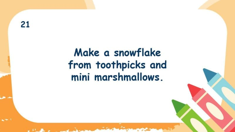 Make a snowflake from toothpicks and mini marshmallows.