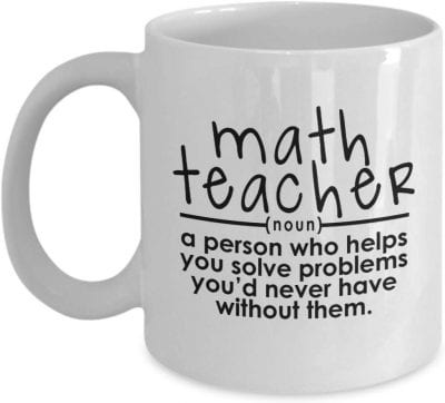 "Mug saying ""math teacher (noun) a person who helps you solve problems you'd never have without them."""