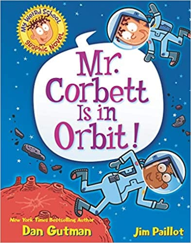 Book cover for Mr. Corbett is in Orbit My Weird School Graphic Novel as an example of Books Like Dog Man