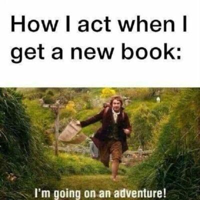 How I act when I get a new book- I'm going on an adventure