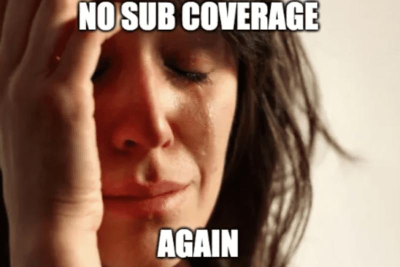 "Women crying ""no sub coverage again"" meme"