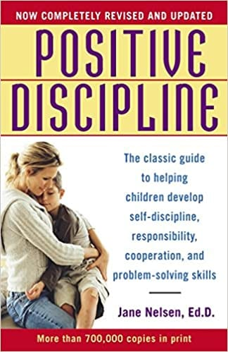 Positive Discipline: The Classic Guide to Helping Children Develop Self-Discipline, Responsibility, Cooperation, and Problem-Solving Skill book cover.