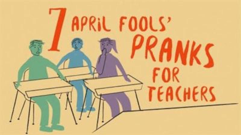 7 April Fools' Pranks for Teachers That Will Melt the Minds of Students