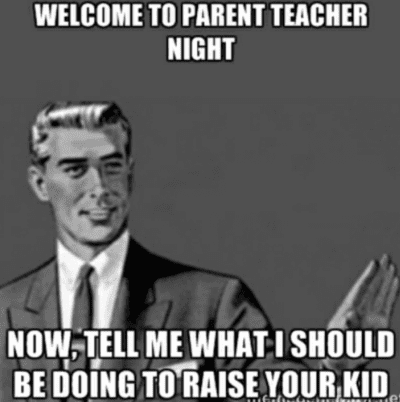 Welcome to parent teacher night, now tell me what I should be doing to raise your kids