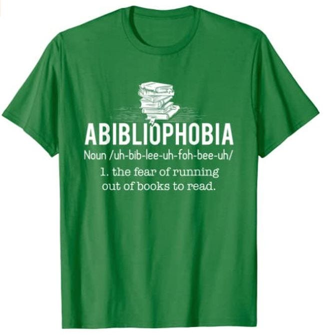 Green t-shirt saying Abibliophobia: The fear of running out of books to read