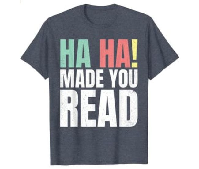 Heathered gray t-shirt with text Ha Ha! Made You Read (Reading Shirts)