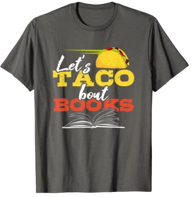 Gray t-shirt with a picture of a taco saying Let's Taco 'Bout Books