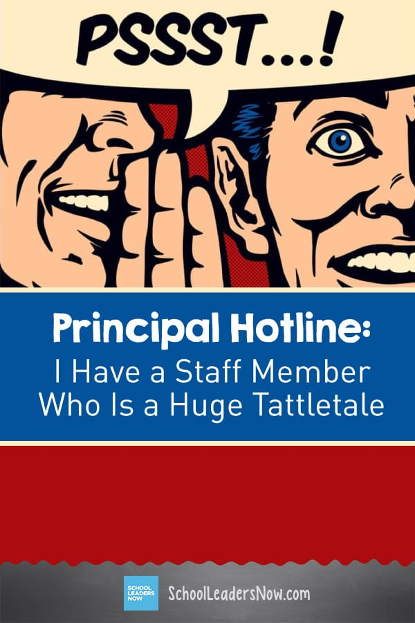 Principal Hotline: I Have a Staff Member Who Is a Huge Tattletale