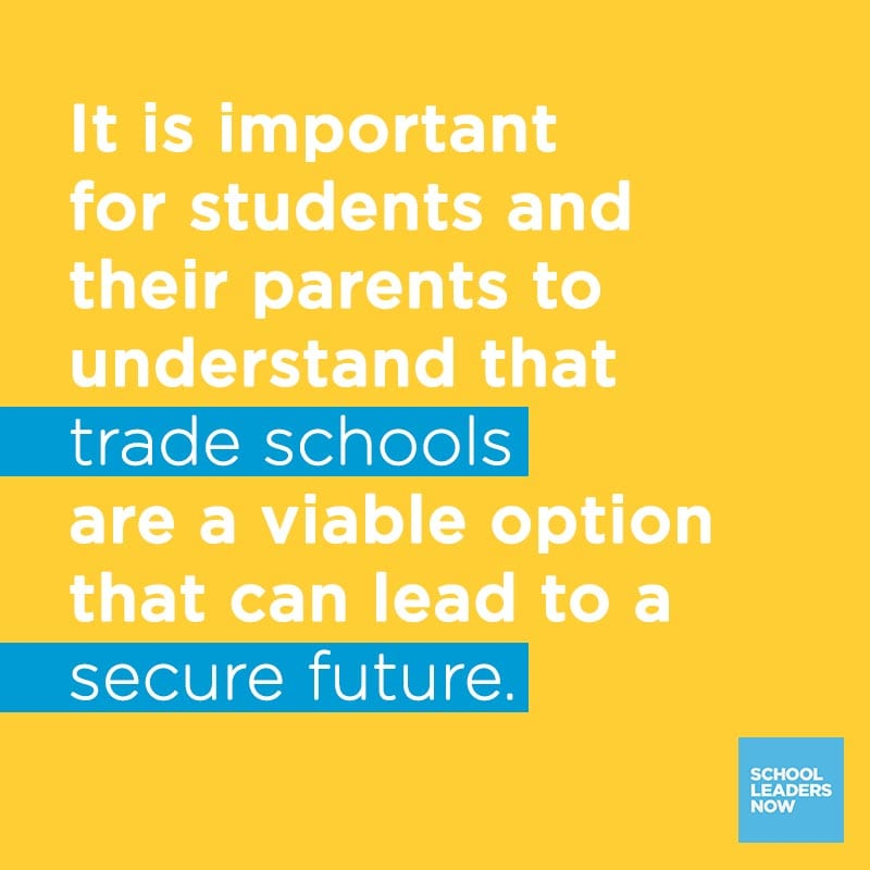 Trade Schools Quote: It is important for students and their parents to understand that trades schools are a viable option that can lead to a secure future.