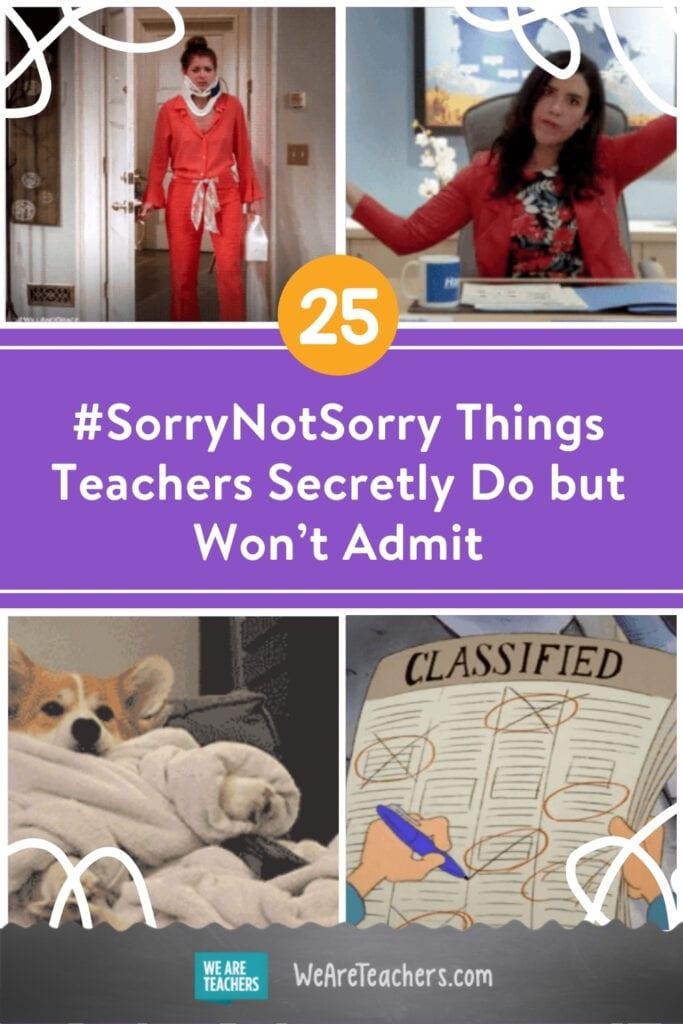 25 #SorryNotSorry Things Teachers Secretly Do but Won't Admit