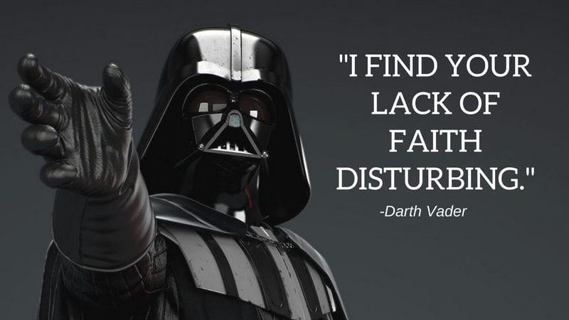 """I find your lack of faith disturbing."""