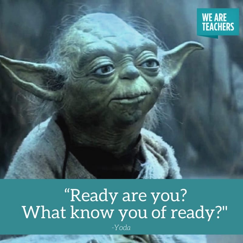 """""""Ready are you? What know you of ready?"""""""