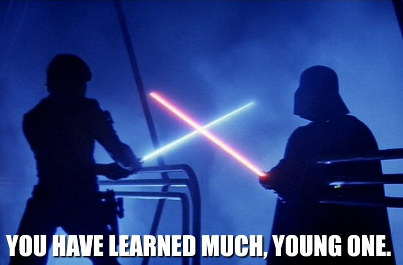 You have learned much, young one.