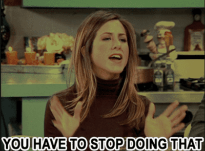 """""""You have to stop doing that"""" Friends"""