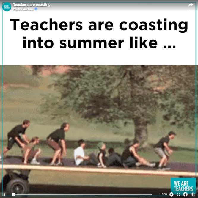 Meme: teachers are coasting into summer like ...