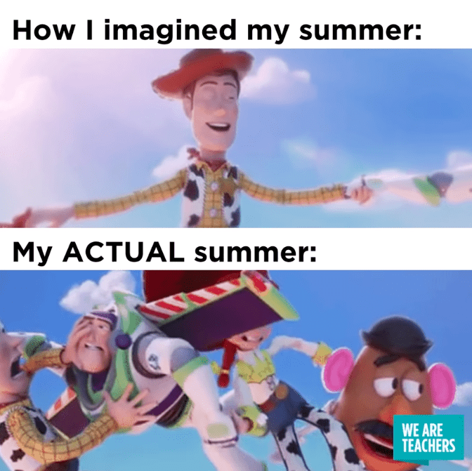 Summer teaching meme with Toy Story ... How I imagined my summer. My ACTUAL summer.