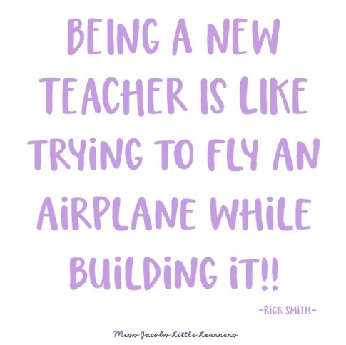 Being a teacher is like trying to fly an airplane while building it!