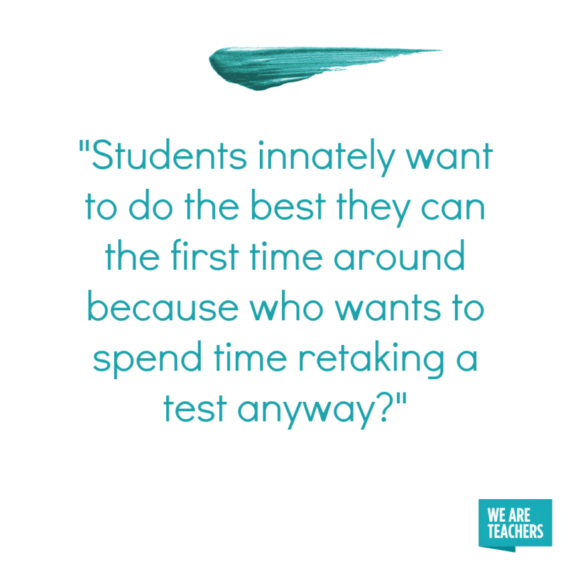 Students innately want to do the best they can the first time around because who wants to spend time retaking a test anyway?