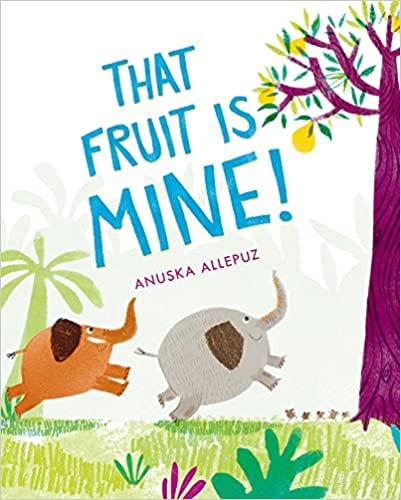 Book cover for That Fruit is Mine as an example of books about teamwork for kids