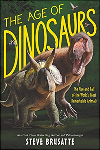 Book cover for The Age of the Dinosaurs: The Rise and Fall of the World's Most Remarkable Animals