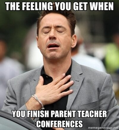That feeling you get when you finish parent teacher conferences